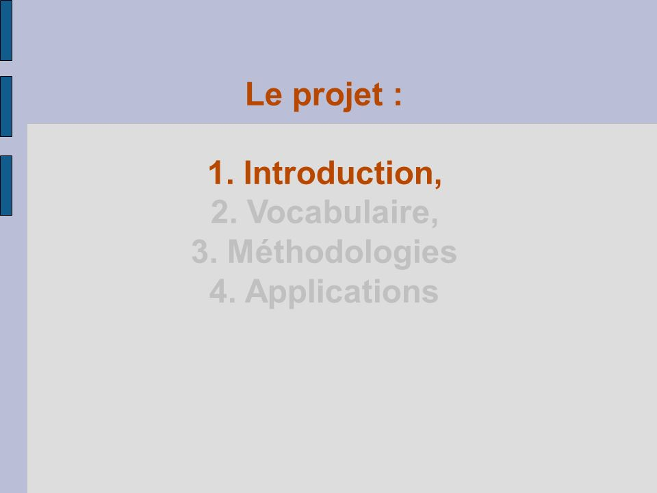 Le projet : 1. Introduction, 2. Vocabulaire, 3. Méthodologies 4. Applications