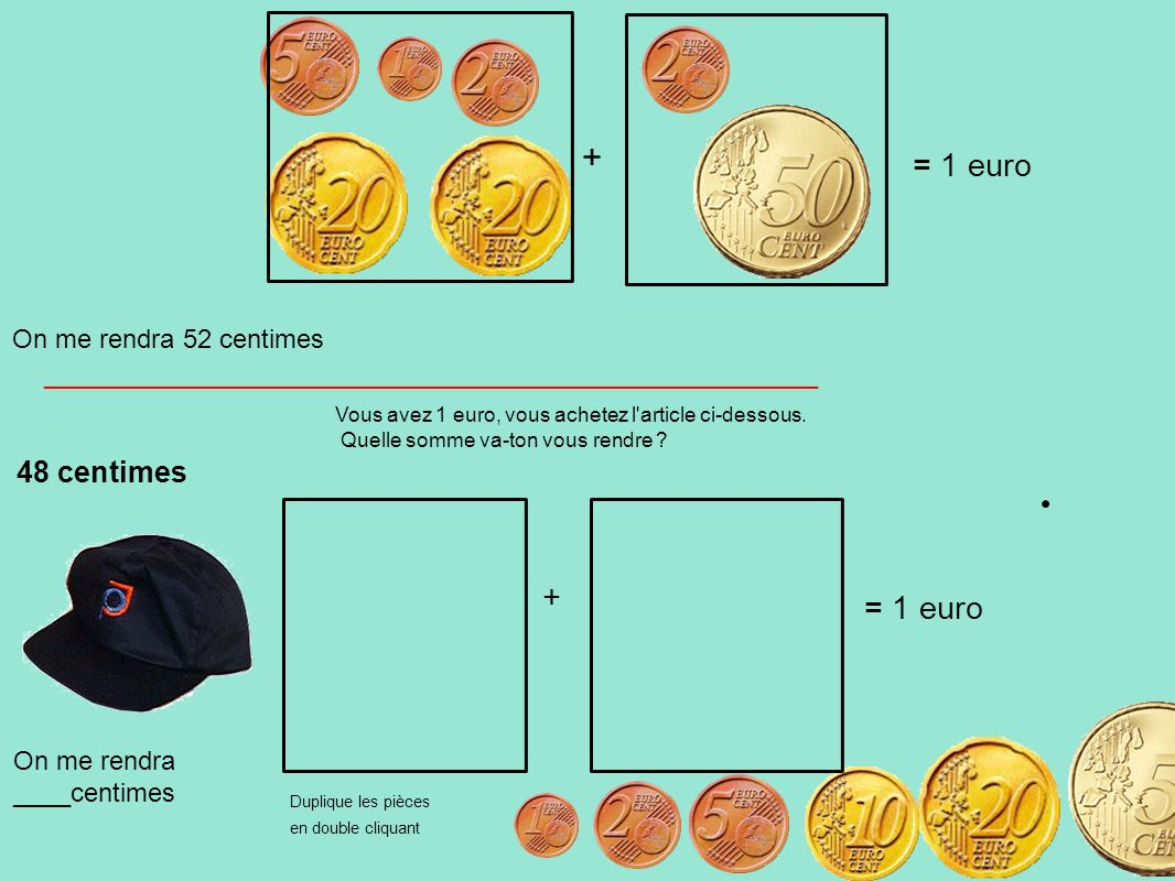 + = 1 euro + = 1 euro 48 centimes On me rendra 52 centimes