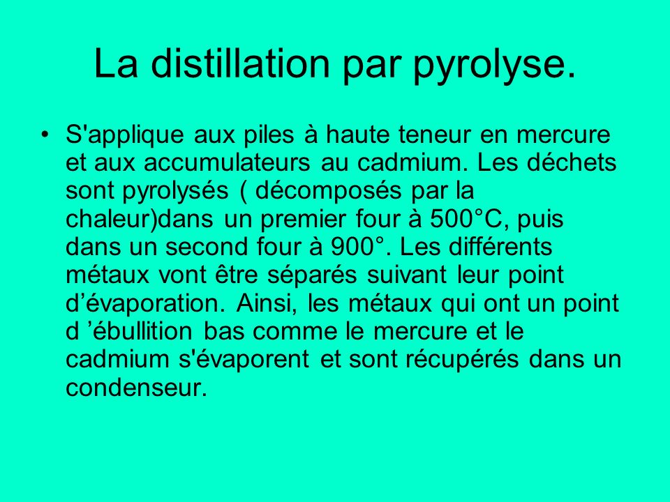 La distillation par pyrolyse.