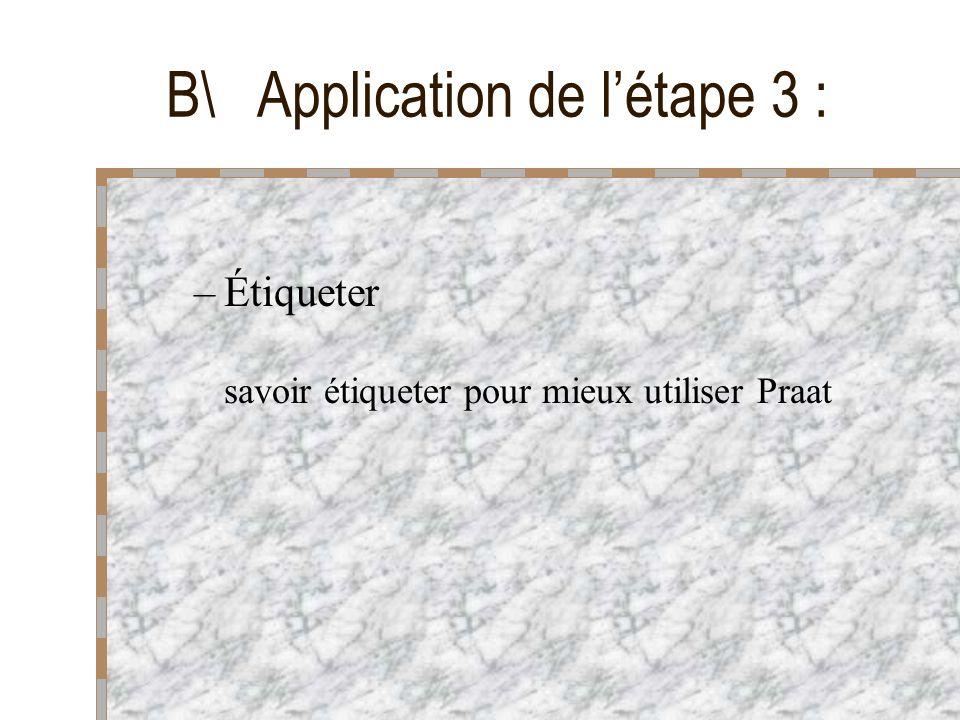 B\ Application de l'étape 3 :