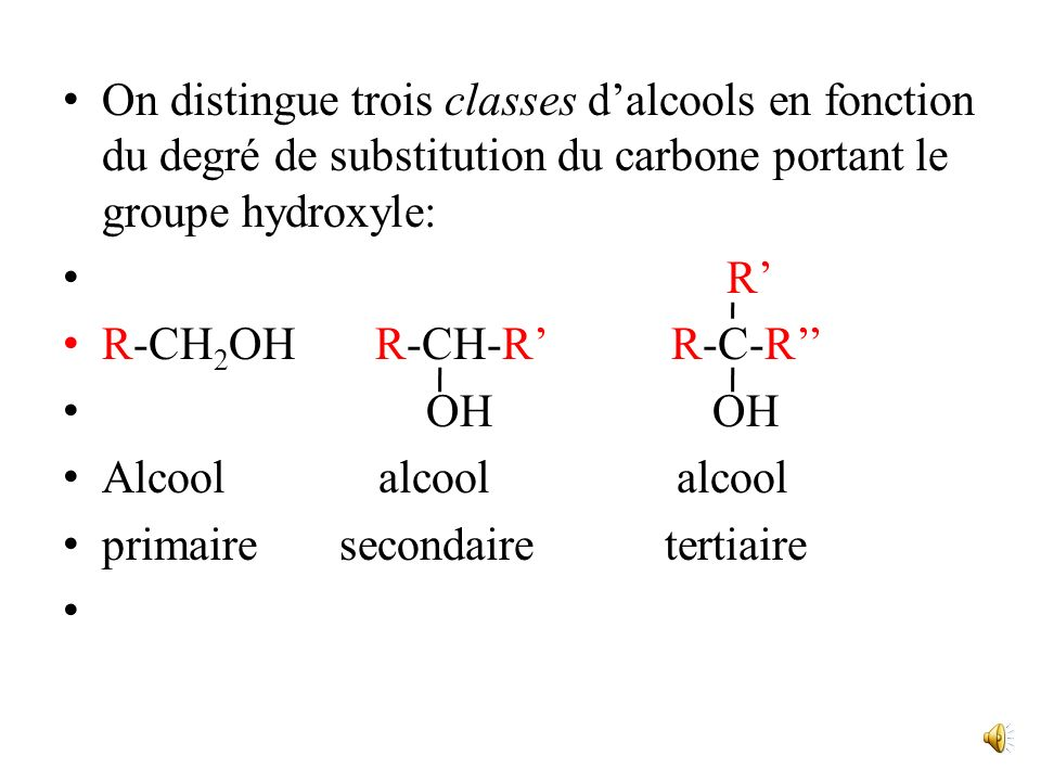 On distingue trois classes d'alcools en fonction du degré de substitution du carbone portant le groupe hydroxyle: