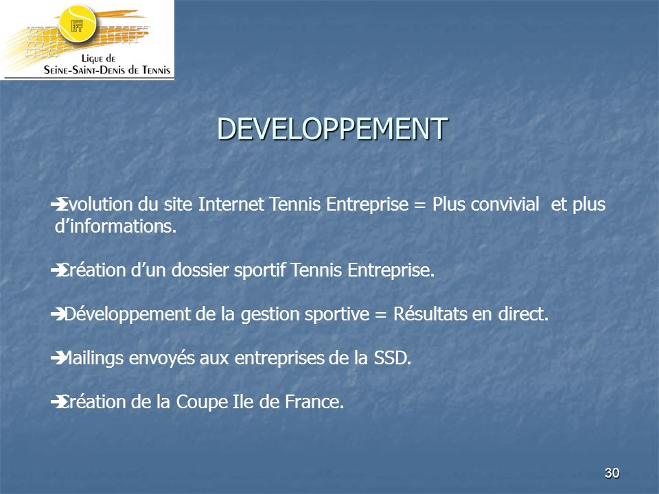 DEVELOPPEMENT Evolution du site Internet Tennis Entreprise = Plus convivial et plus. d'informations.