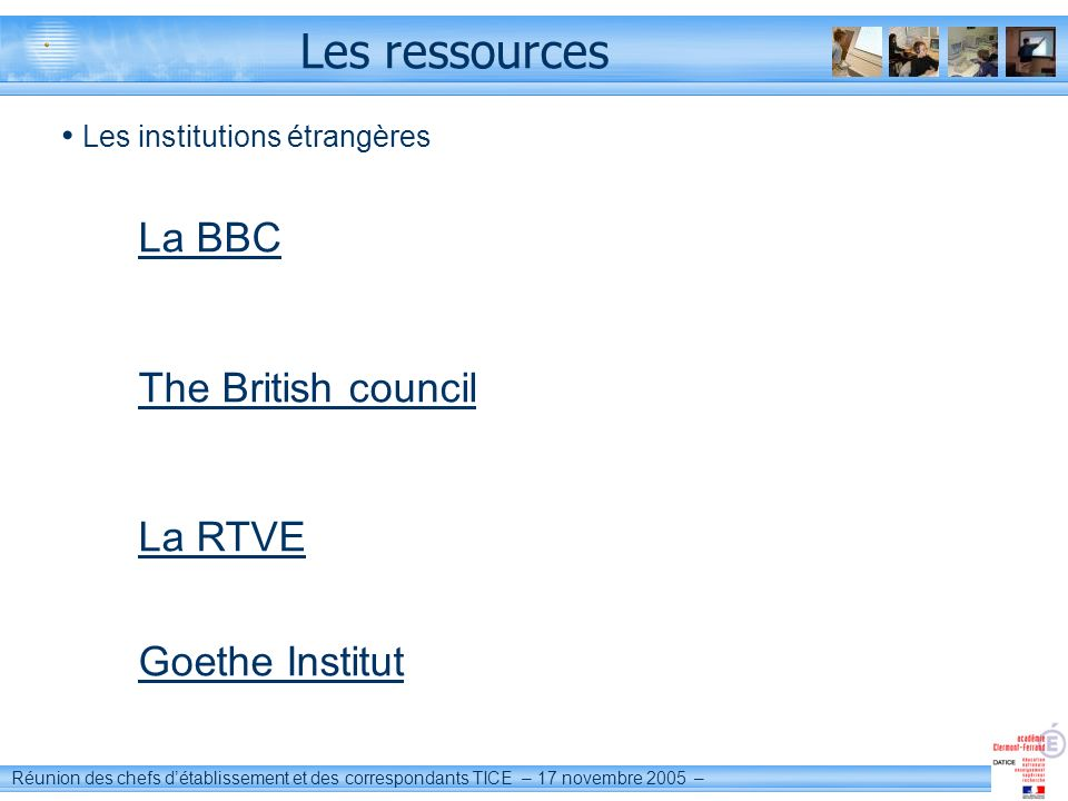 Les ressources La BBC The British council La RTVE Goethe Institut