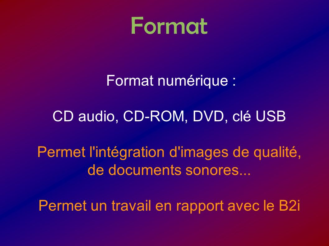 Format Format numérique : CD audio, CD-ROM, DVD, clé USB