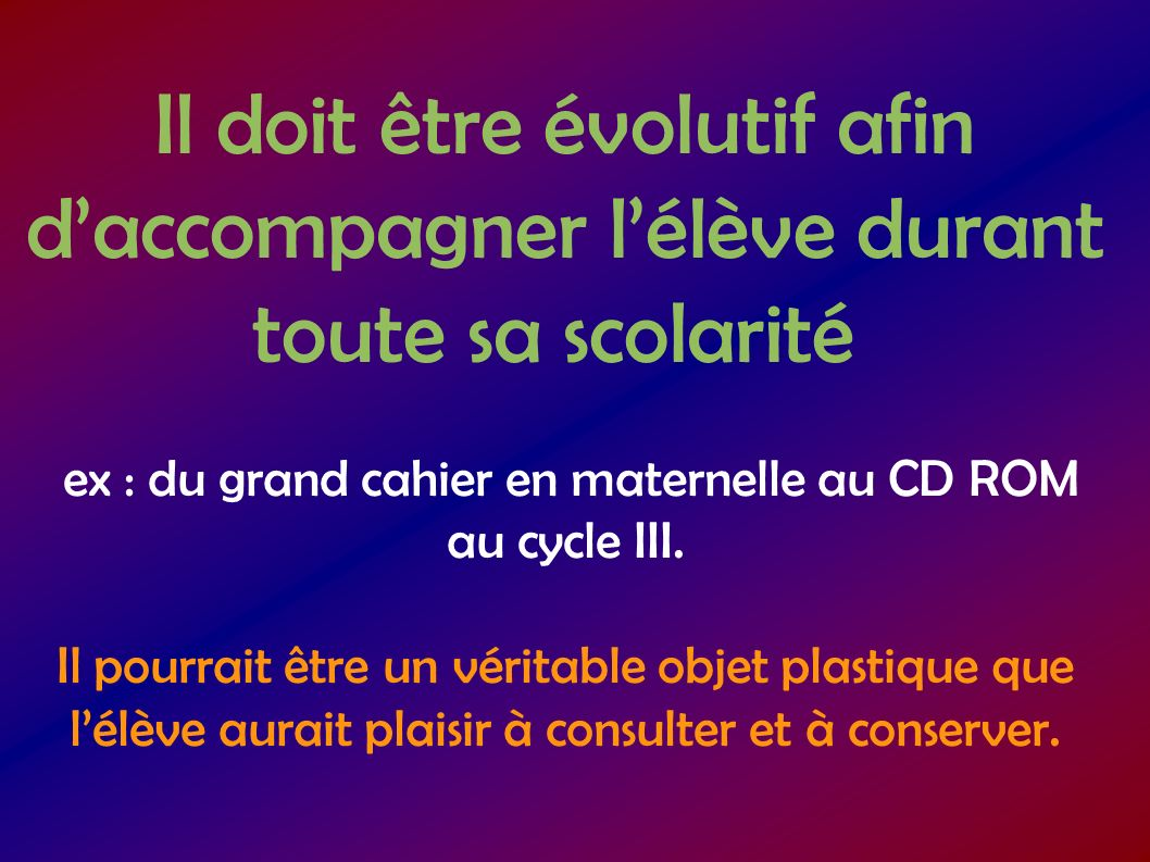 ex : du grand cahier en maternelle au CD ROM au cycle III.