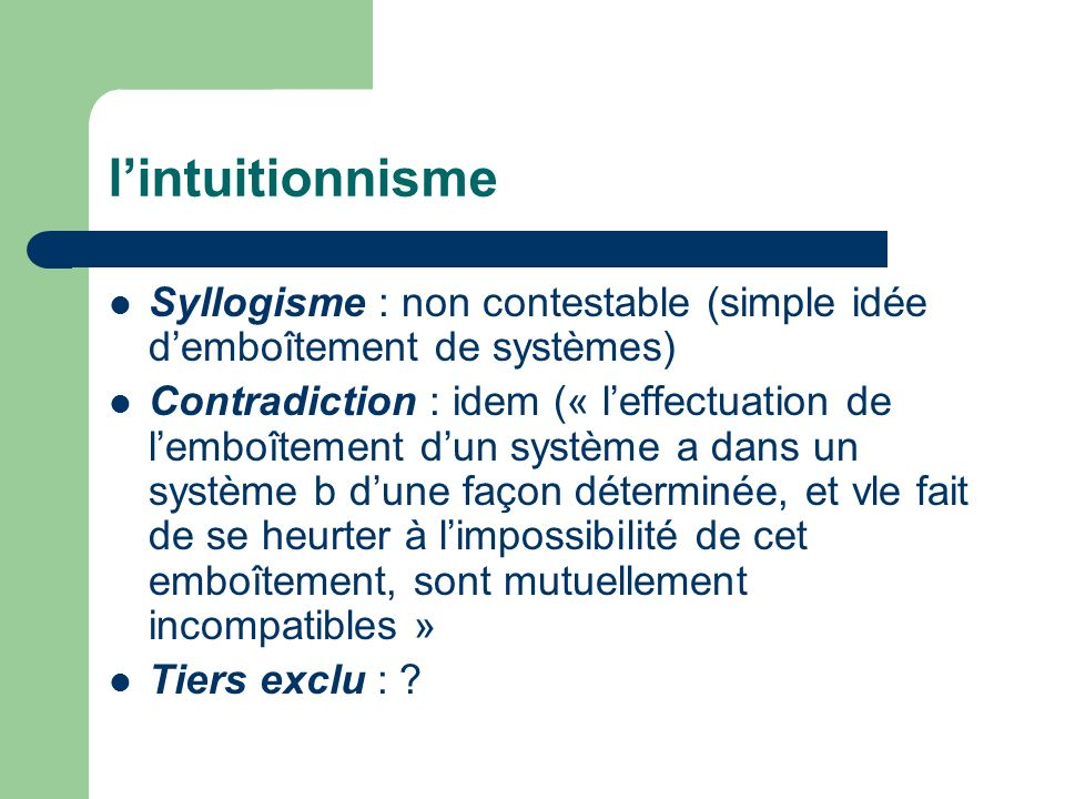 l'intuitionnisme Syllogisme : non contestable (simple idée d'emboîtement de systèmes)