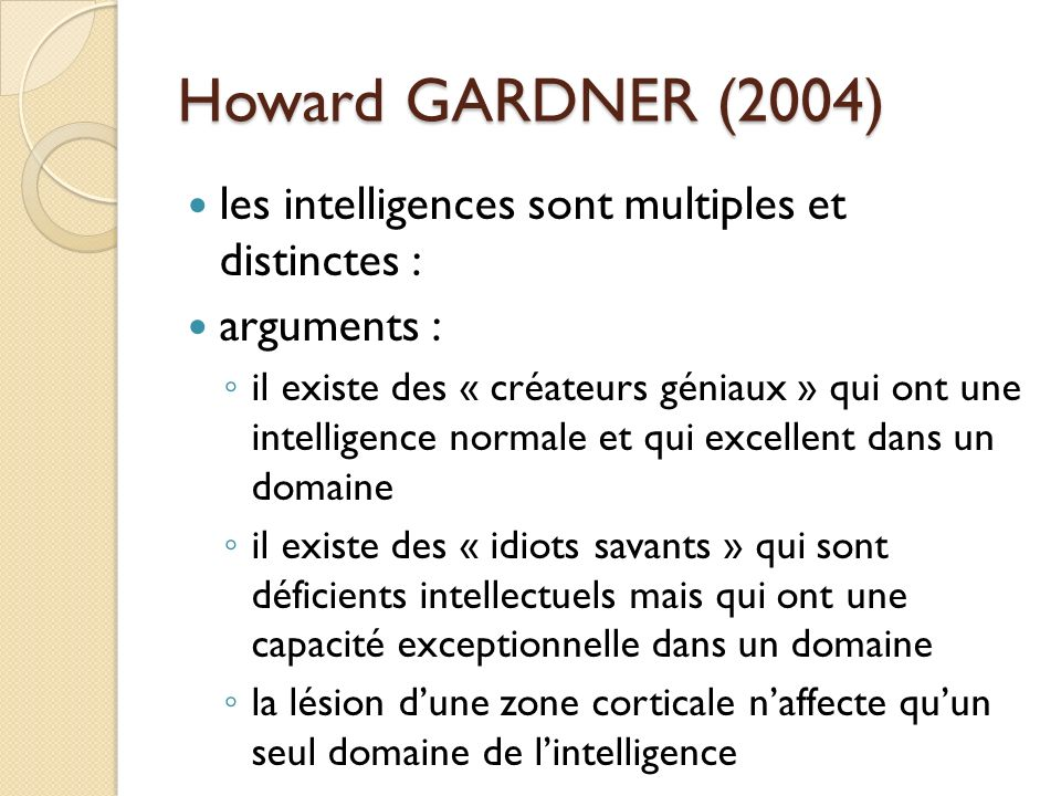 Howard GARDNER (2004) les intelligences sont multiples et distinctes :