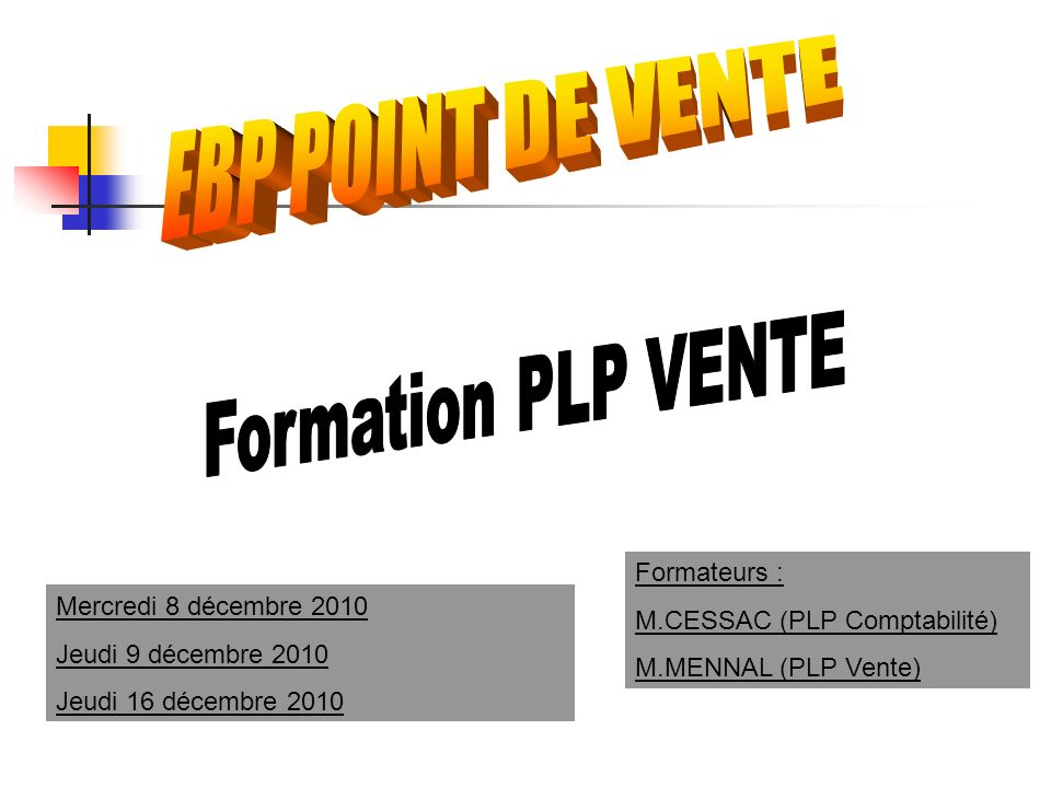 EBP POINT DE VENTE Formation PLP VENTE Formateurs :