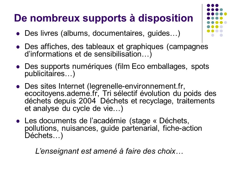 De nombreux supports à disposition