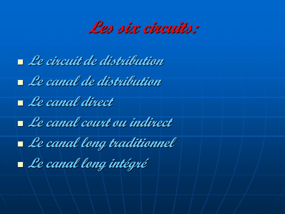 Les six circuits: Le circuit de distribution Le canal de distribution