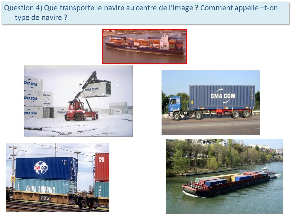 Question 4) Que transporte le navire au centre de l'image