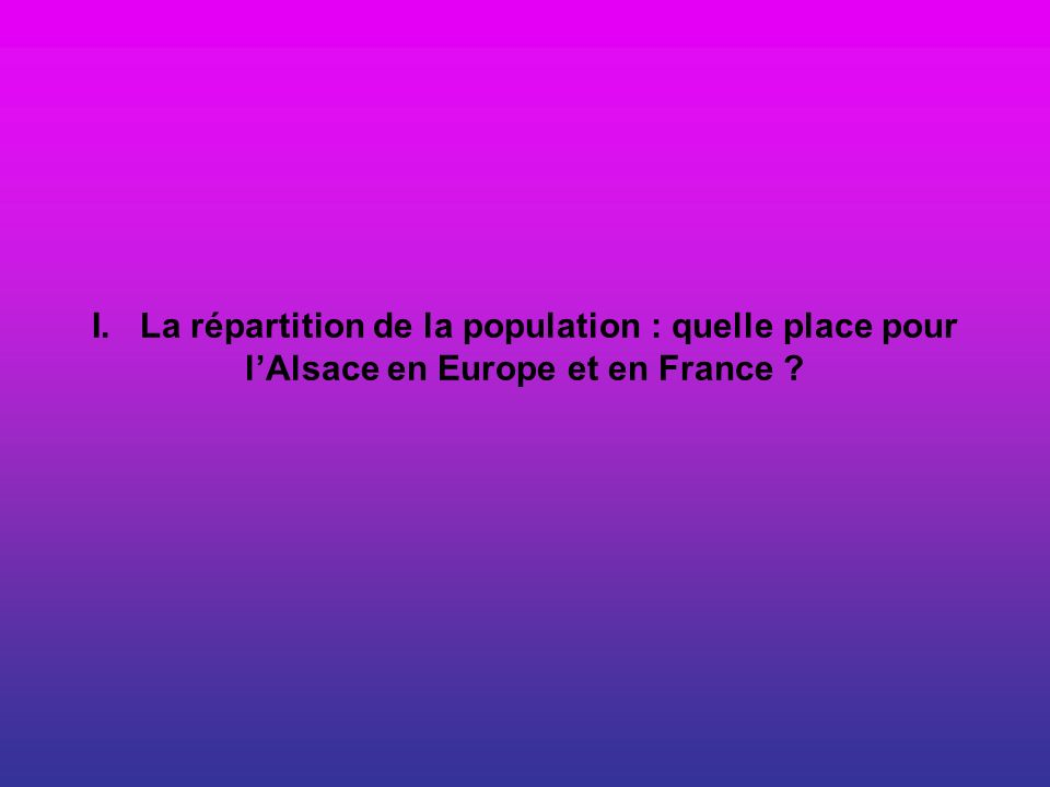 I. La répartition de la population : quelle place pour l'Alsace en Europe et en France