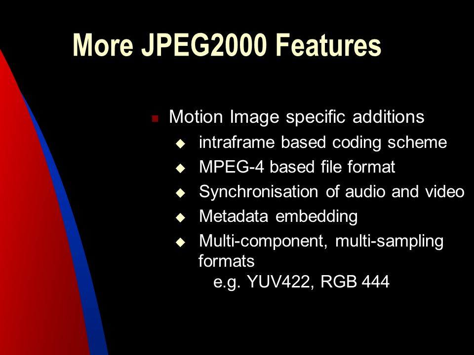 More JPEG2000 Features Motion Image specific additions
