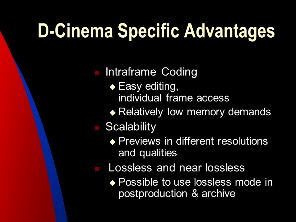 D-Cinema Specific Advantages