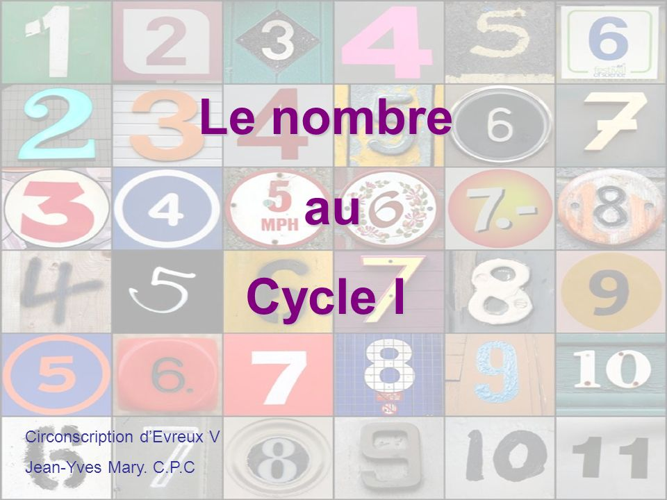 Le nombre au Cycle I Circonscription d'Evreux V Jean-Yves Mary. C.P.C
