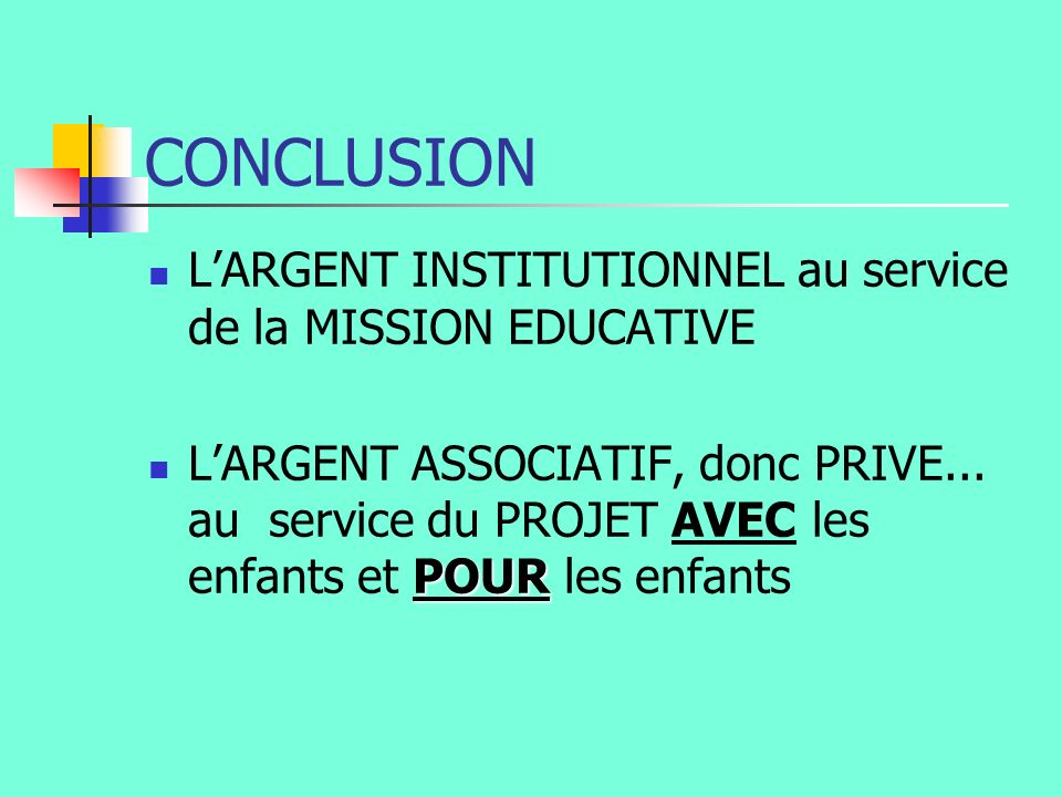 CONCLUSION L'ARGENT INSTITUTIONNEL au service de la MISSION EDUCATIVE