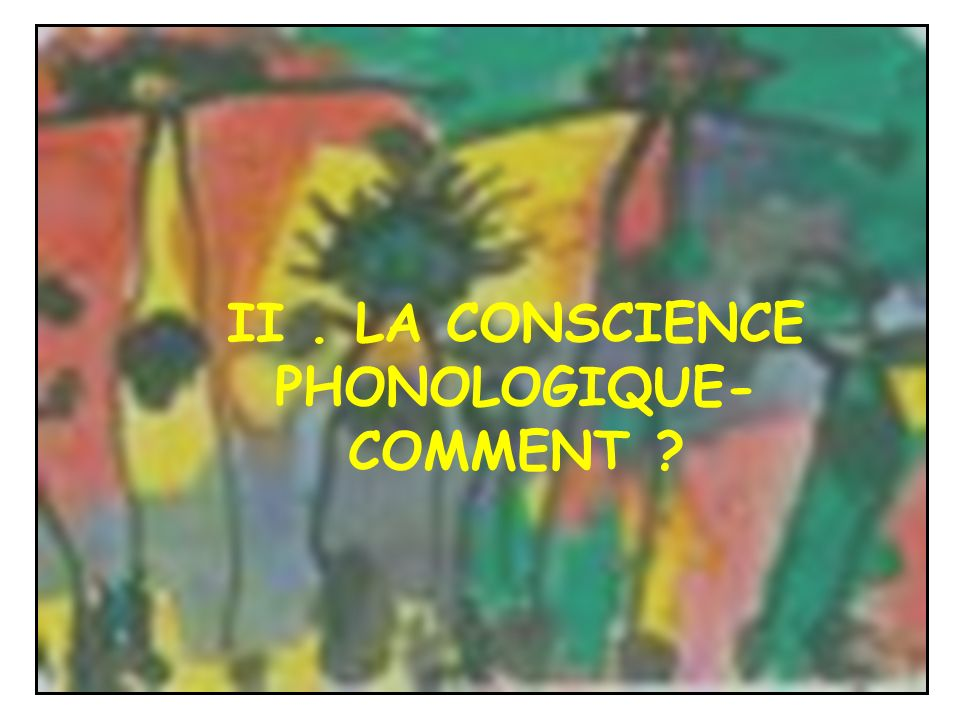 II . LA CONSCIENCE PHONOLOGIQUE- COMMENT