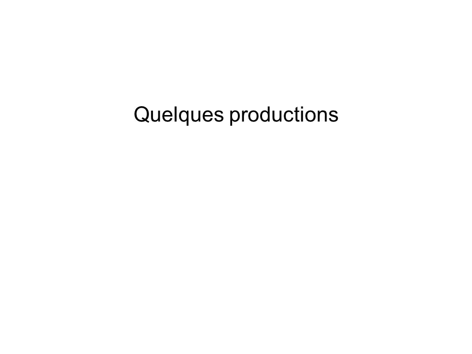 Quelques productions