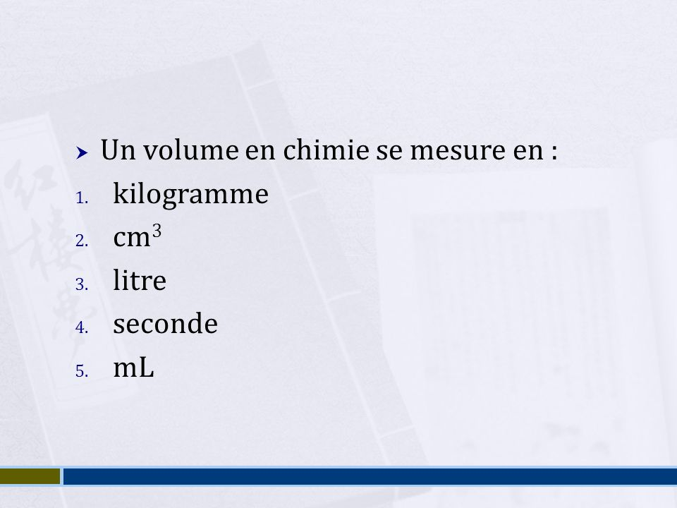 Un volume en chimie se mesure en :