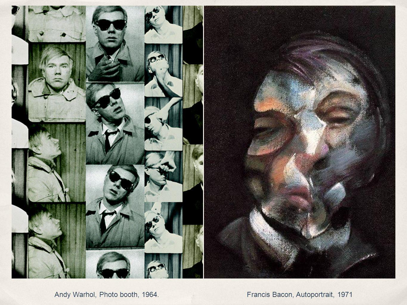 Andy Warhol, Photo booth, 1964. Francis Bacon, Autoportrait, 1971