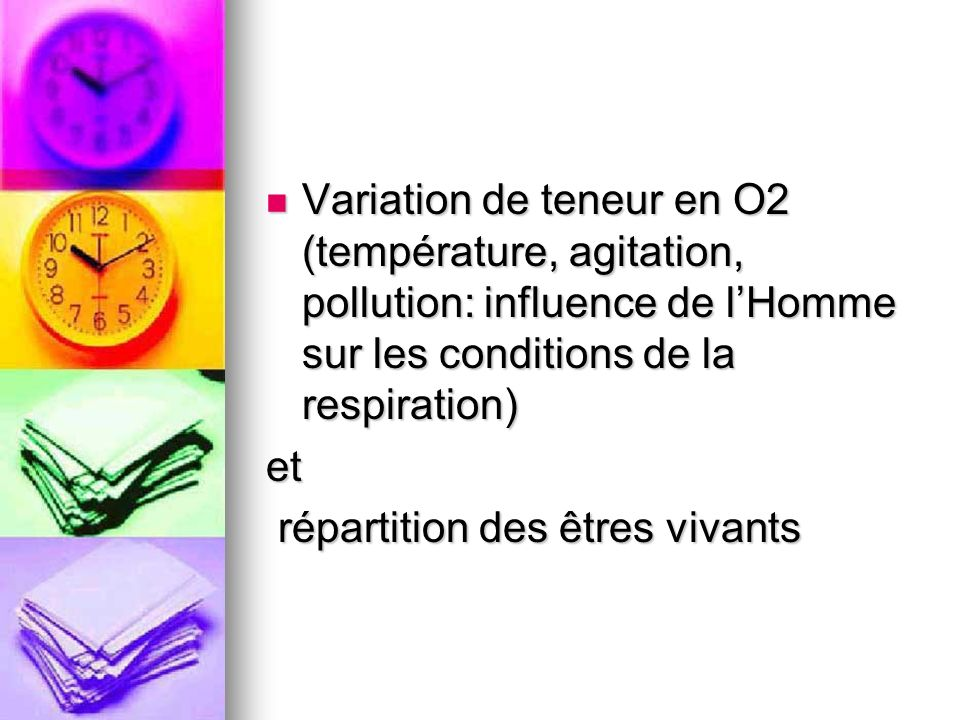 Variation de teneur en O2 (température, agitation, pollution: influence de l'Homme sur les conditions de la respiration)