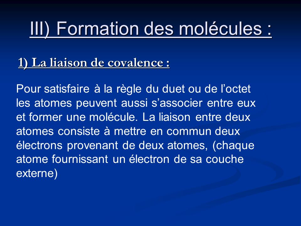 III) Formation des molécules :