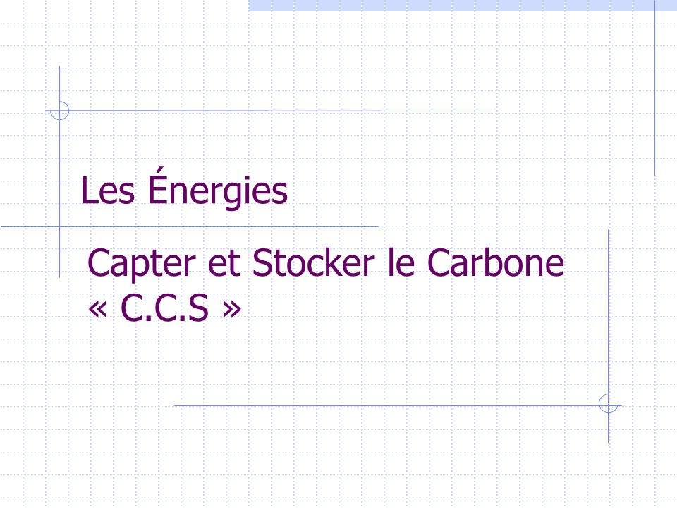 Les Énergies Capter et Stocker le Carbone « C.C.S »