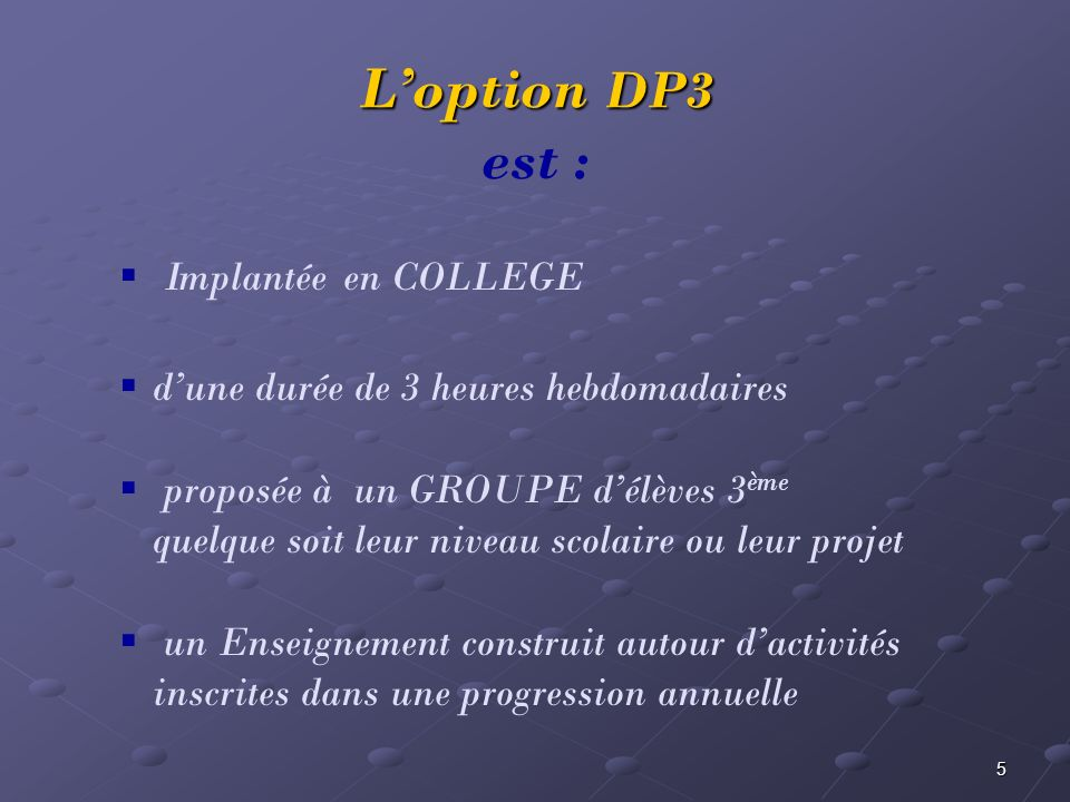 L'option DP3 est : Implantée en COLLEGE