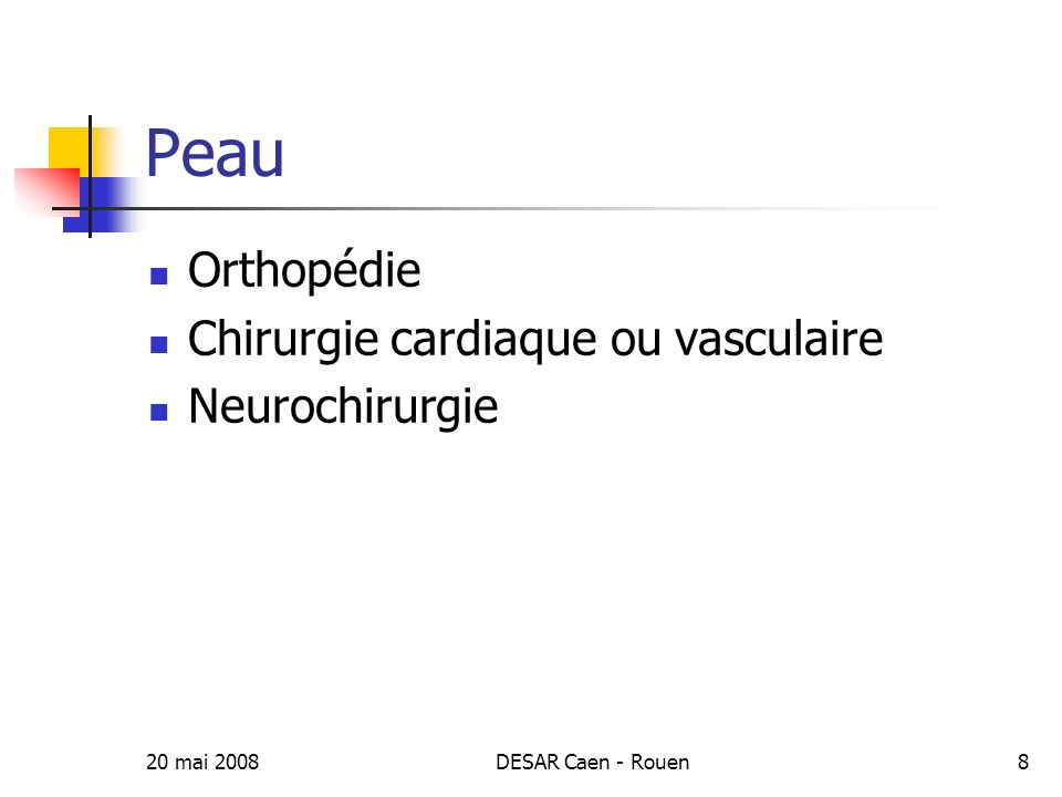 Peau Orthopédie Chirurgie cardiaque ou vasculaire Neurochirurgie