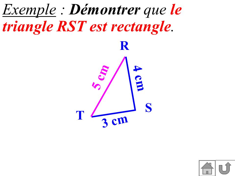 Exemple : Démontrer que le triangle RST est rectangle.