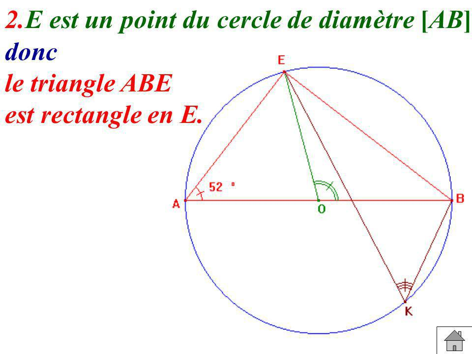 2. E est un point du cercle de diamètre [AB] donc le triangle ABE est rectangle en E.