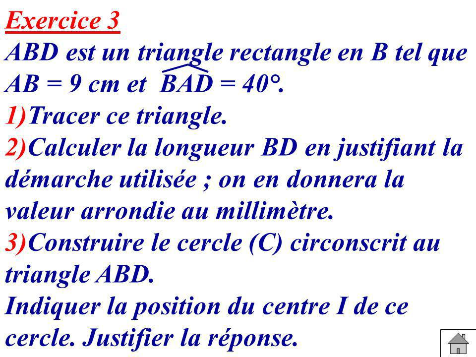 Exercice 3 ABD est un triangle rectangle en B tel que AB = 9 cm et BAD = 40°. 1)Tracer ce triangle.
