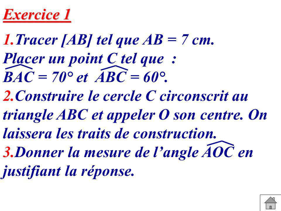 Exercice 1 1.Tracer [AB] tel que AB = 7 cm. Placer un point C tel que : BAC = 70° et ABC = 60°.