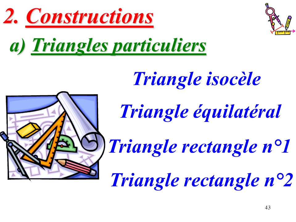 2. Constructions a) Triangles particuliers Triangle isocèle