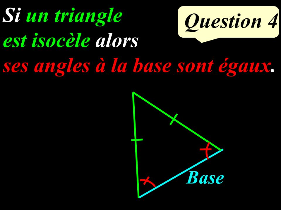 ses angles à la base sont égaux. Question 4