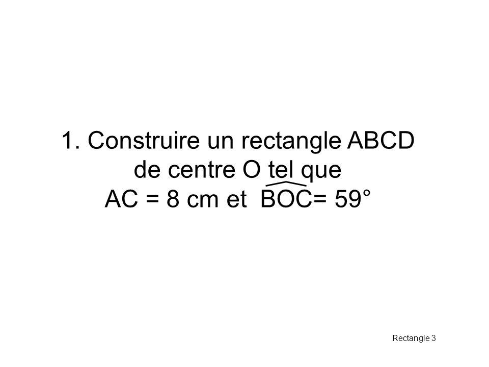 1. Construire un rectangle ABCD