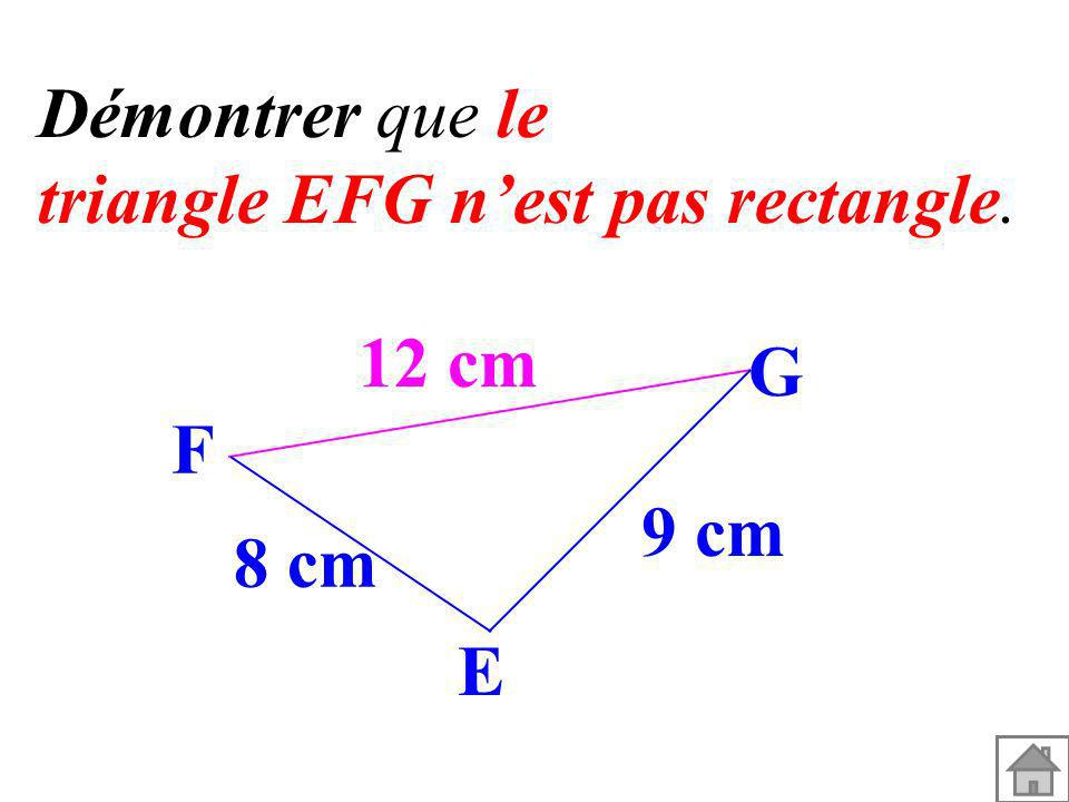 Démontrer que le triangle EFG n'est pas rectangle. 12 cm 9 cm 8 cm G F E