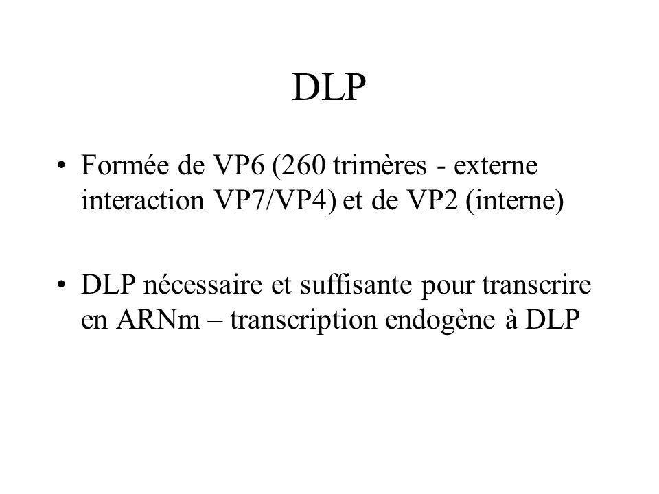 DLP Formée de VP6 (260 trimères - externe interaction VP7/VP4) et de VP2 (interne)