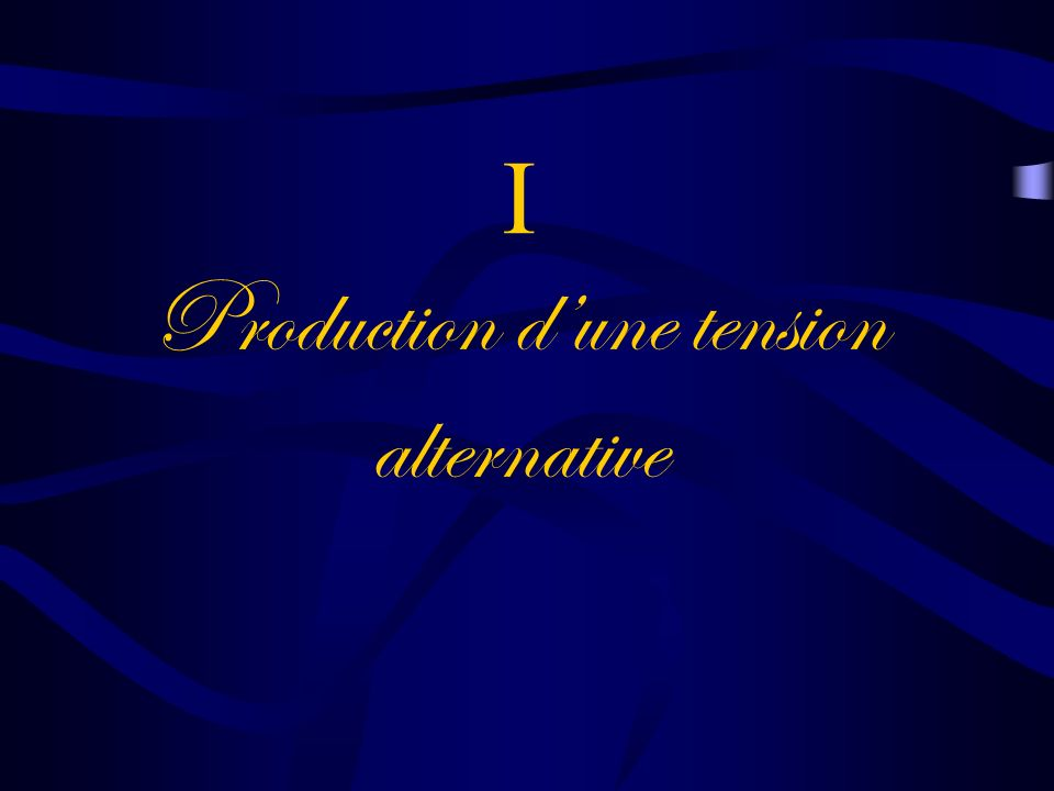 I Production d'une tension alternative