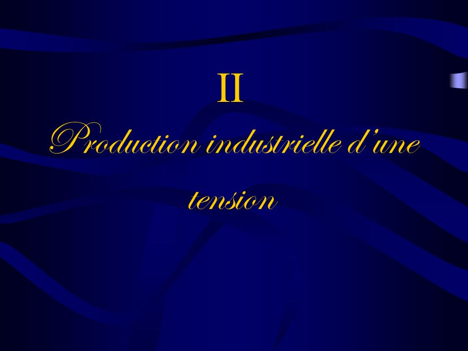 II Production industrielle d'une tension