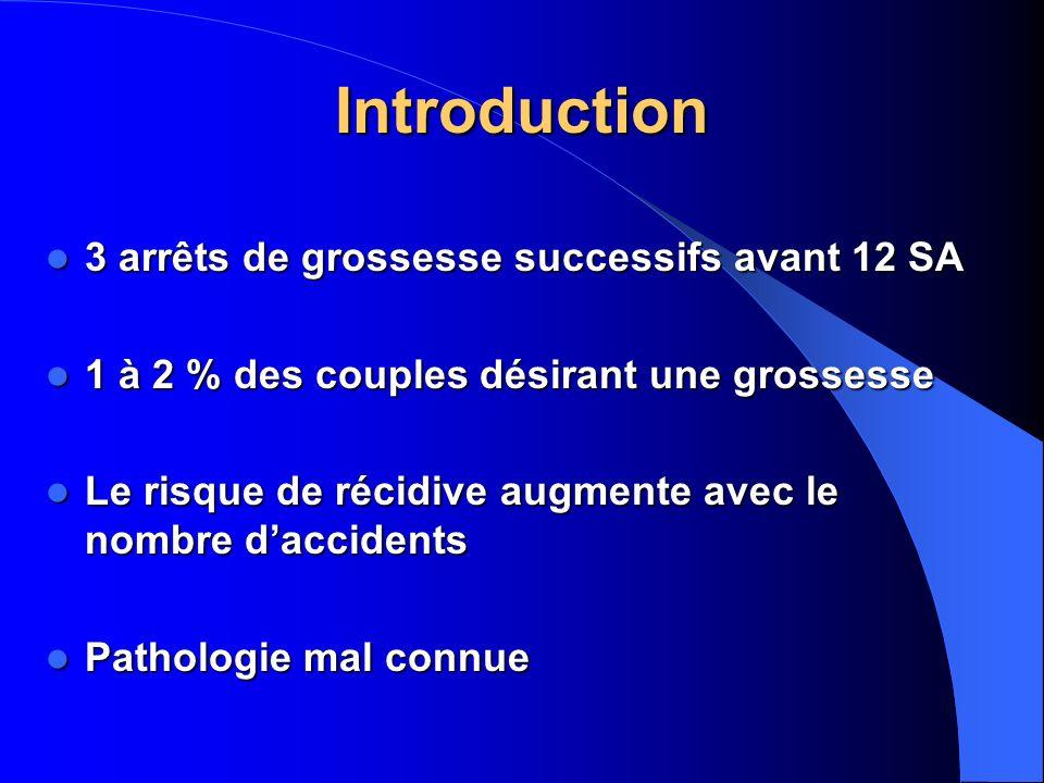 Introduction 3 arrêts de grossesse successifs avant 12 SA