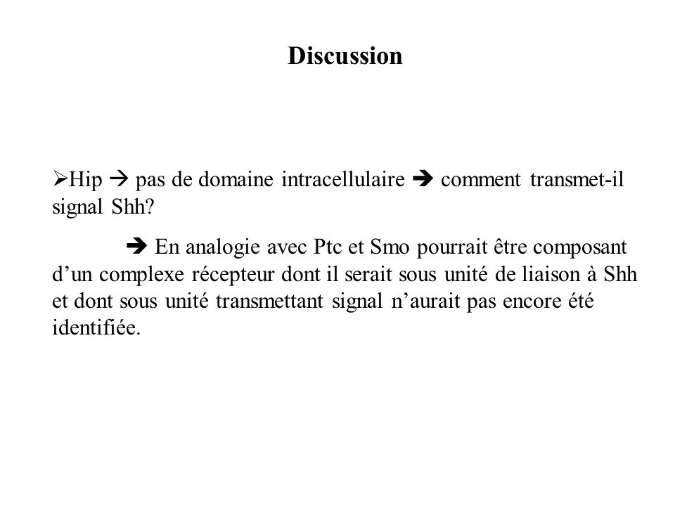 Discussion Hip  pas de domaine intracellulaire  comment transmet-il signal Shh