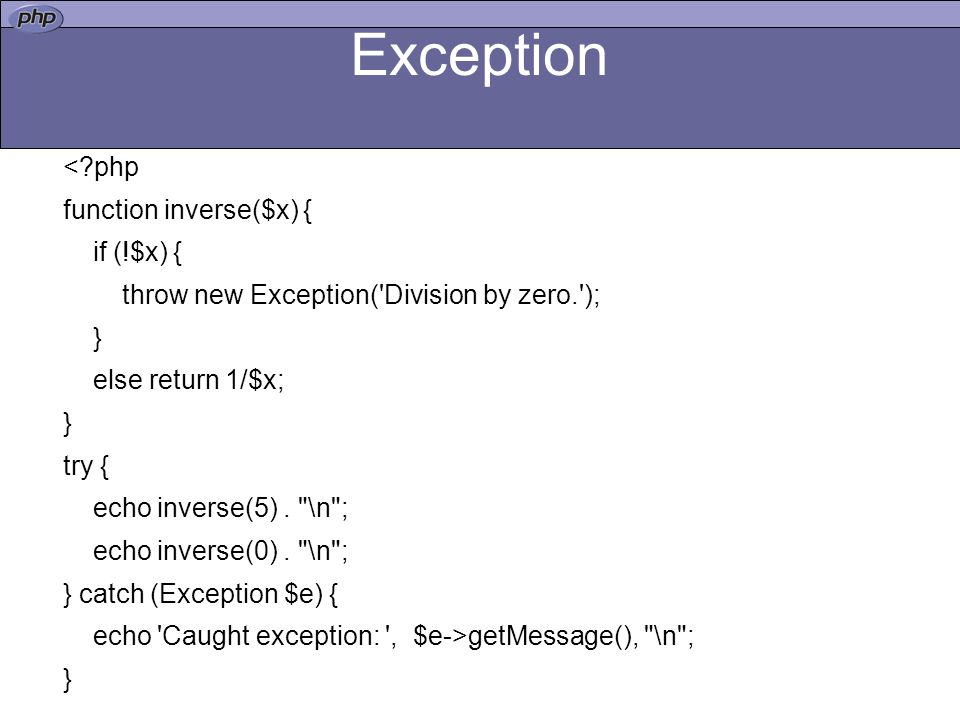 Exception < php function inverse($x) { if (!$x) {