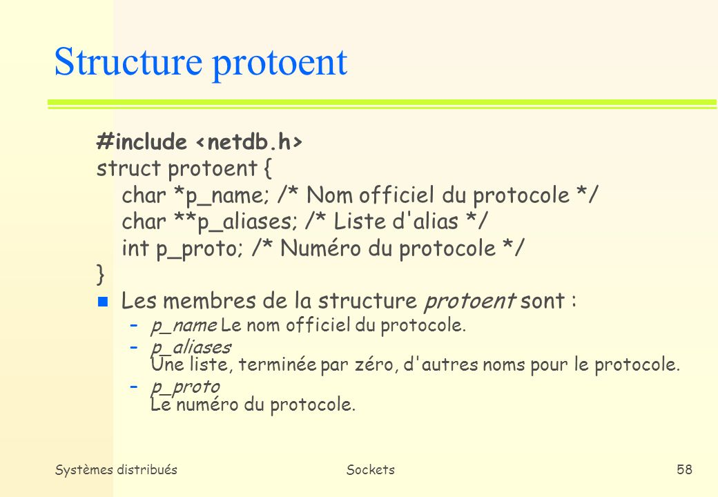 Structure protoent #include <netdb.h> struct protoent {