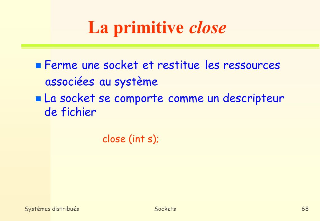 La primitive close Ferme une socket et restitue les ressources