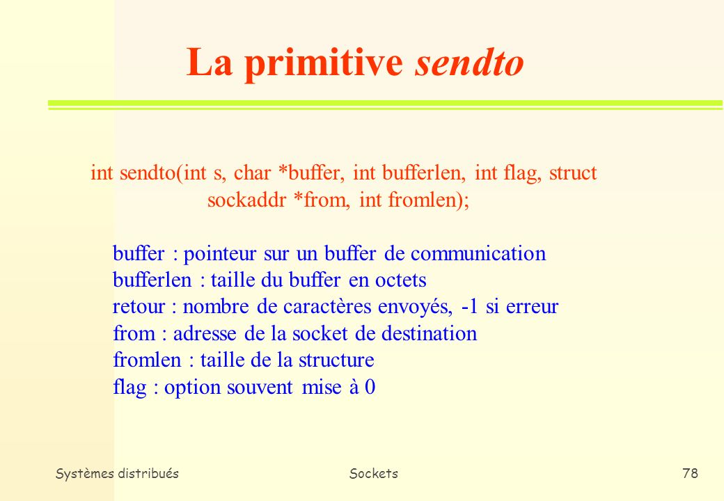 La primitive sendto int sendto(int s, char *buffer, int bufferlen, int flag, struct. sockaddr *from, int fromlen);