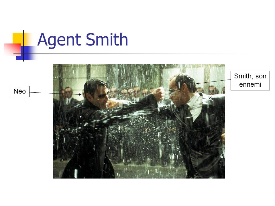 Agent Smith Smith, son ennemi Néo .
