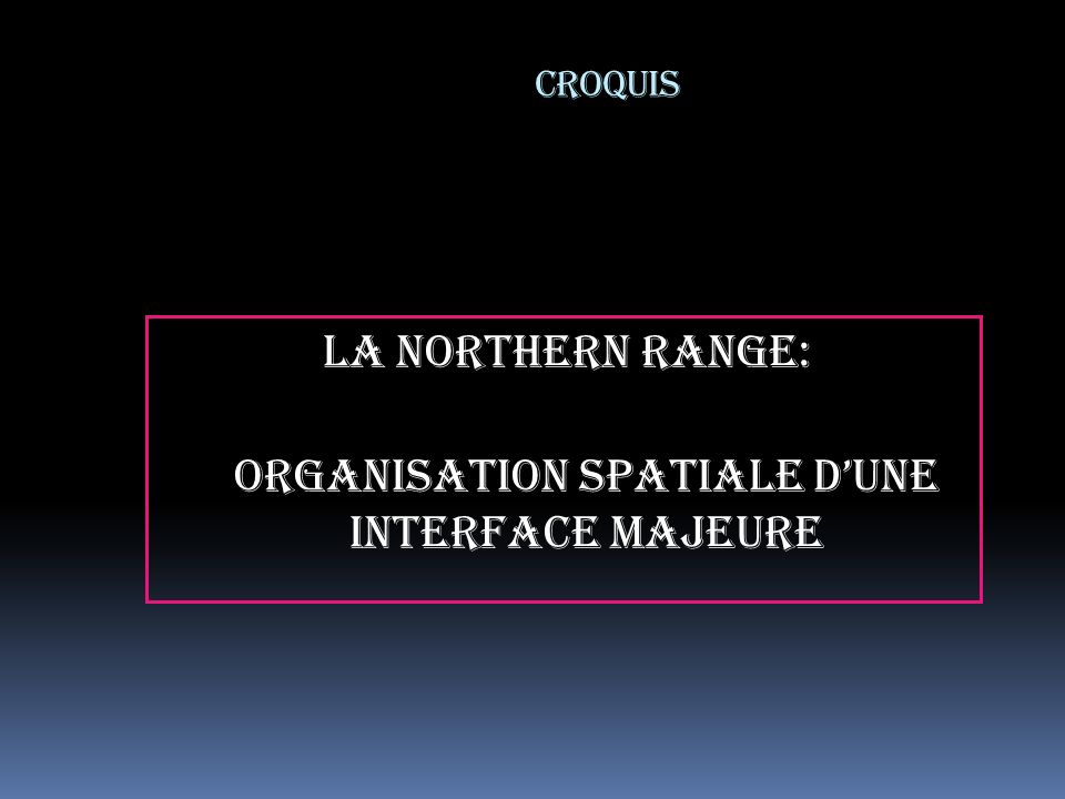 La Northern Range: organisation spatiale d'une interface majeure