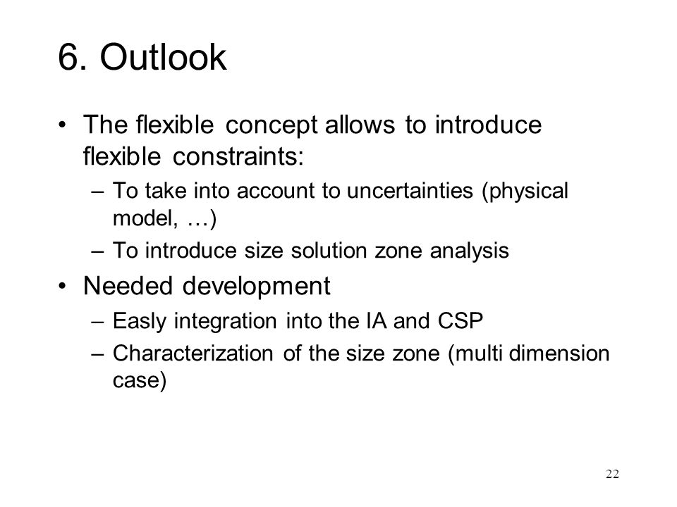 6. Outlook The flexible concept allows to introduce flexible constraints: To take into account to uncertainties (physical model, …)
