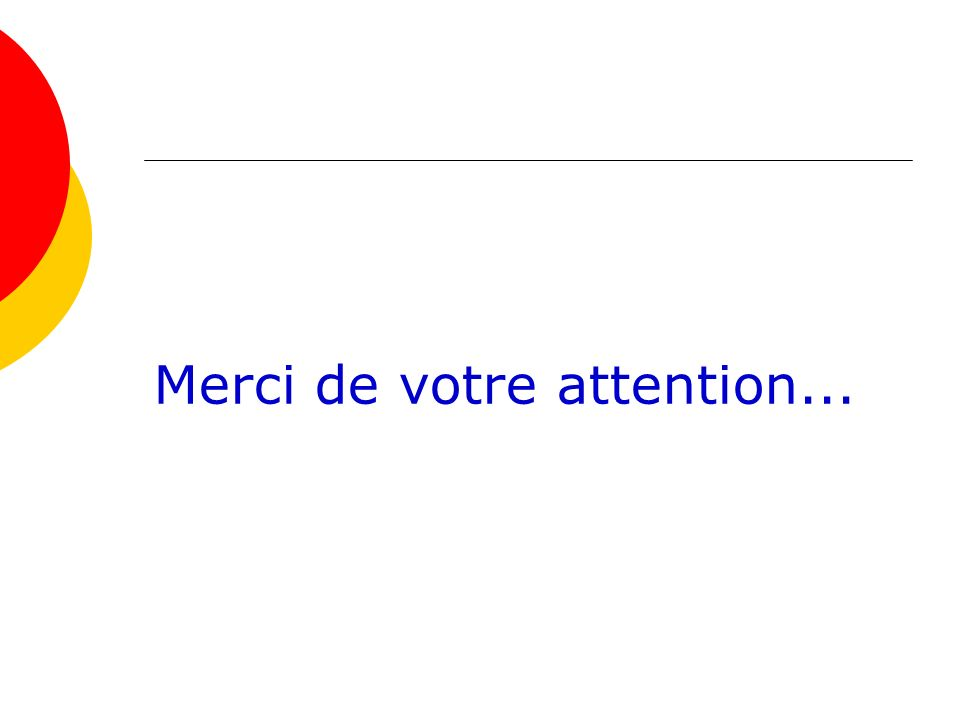 Merci de votre attention...